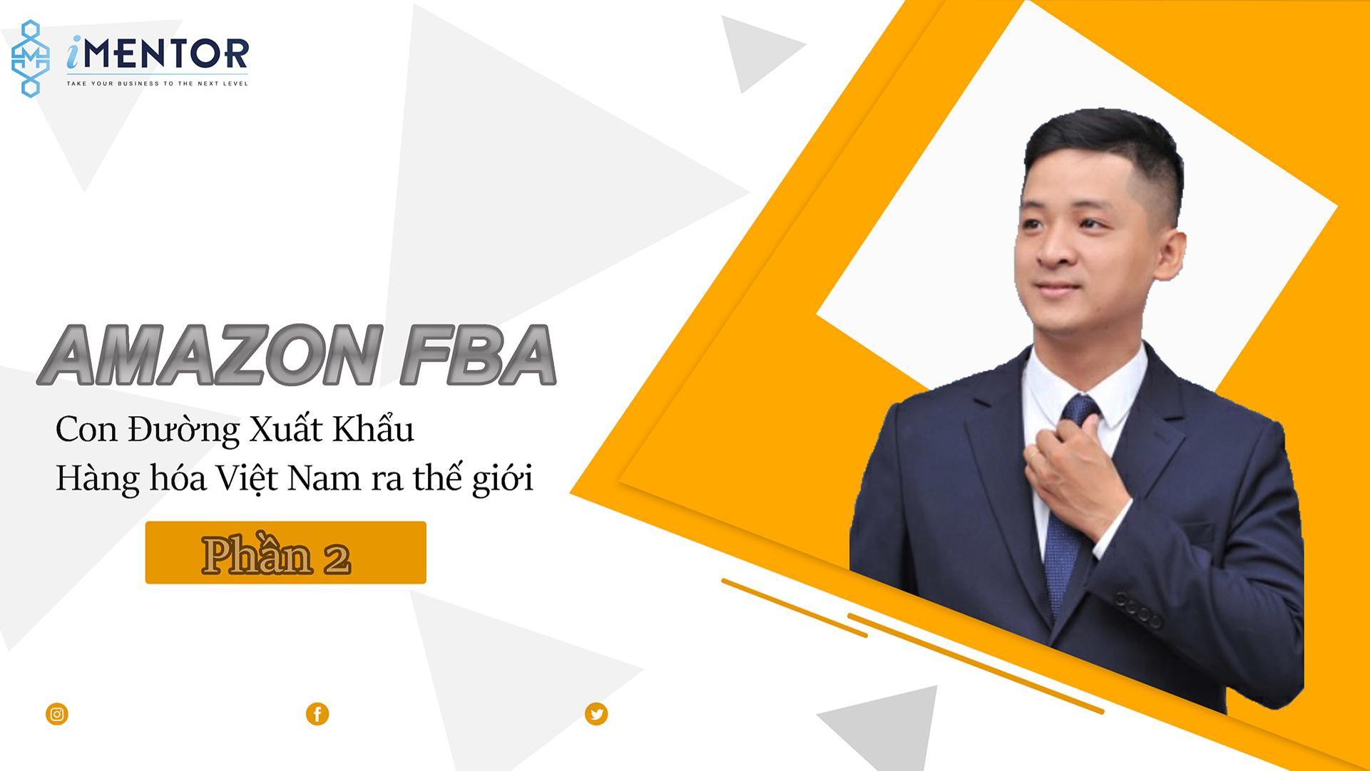 Amazon FBA - Con đường xuất khẩu hàng hóa Việt Nam ra thế giới. PHẦN 2